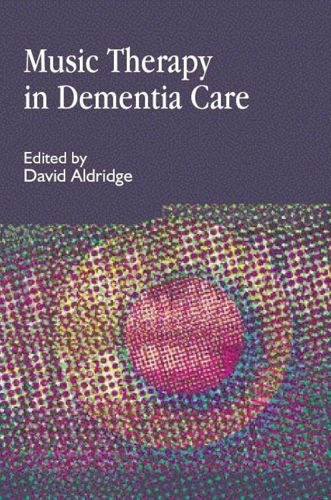 Music Therapy in Dementia Care book, author David Aldridge, care home resource guide, softback book cover dark blue with multicoloured circle patterns, 256 pages, size: (l) 23.3cm x (w) 15.5cm