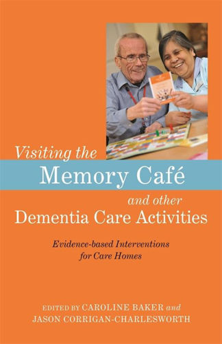 Visiting the Memory Cafe and Other Dementia Care Activities book, authors Caroline Baker and Jason Corrigan-Charlesworth, softback orange cover with image of care worker and patient, 208 pages, size: (l) 21.8cm x (w) 16cm